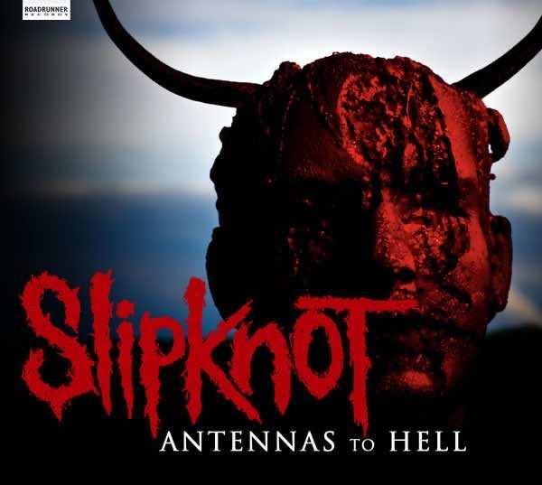 Review: Slipknot – Antennas To Hell (Album)   HTF Magazine