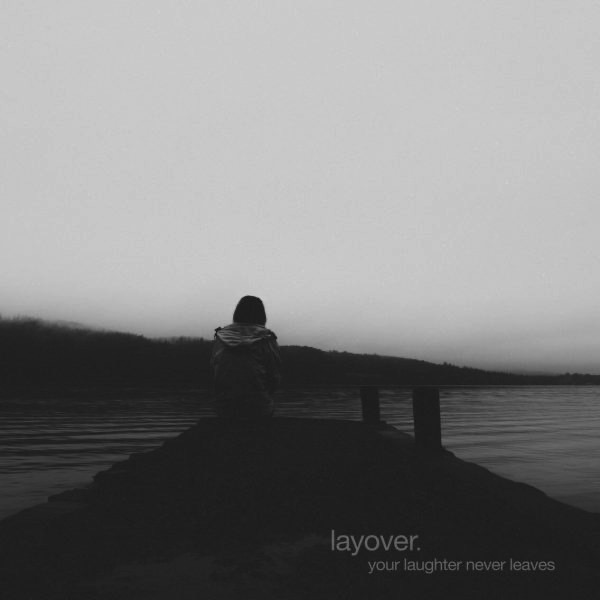 Layover - Your Laughter Never Leaves
